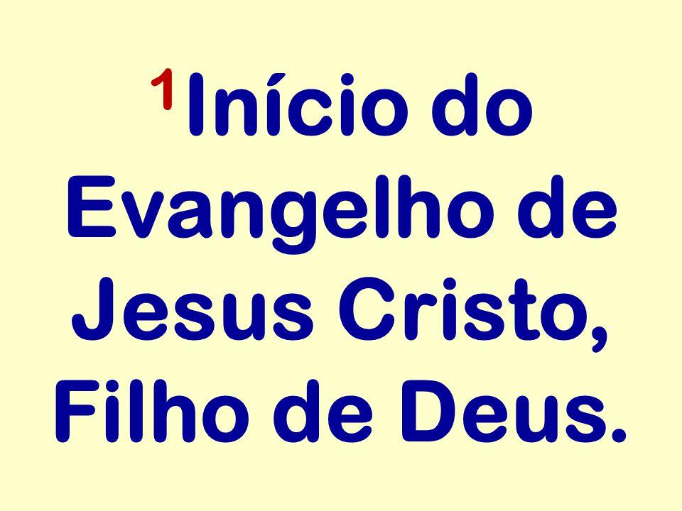 1Início do Evangelho de Jesus Cristo, Filho de Deus.