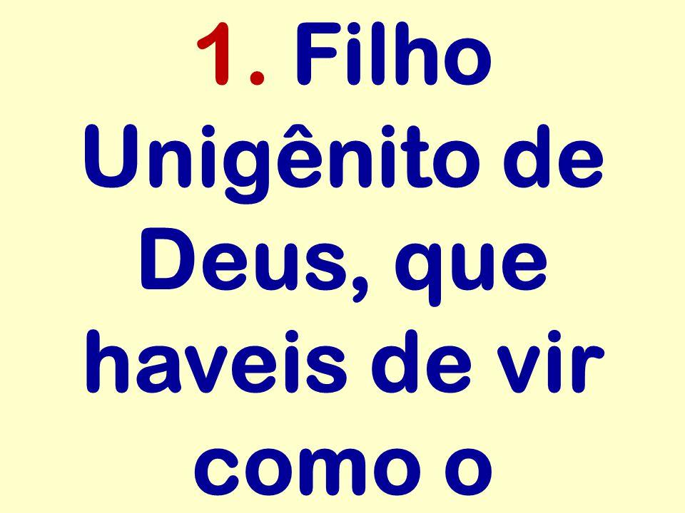 1. Filho Unigênito de Deus, que haveis de vir como o