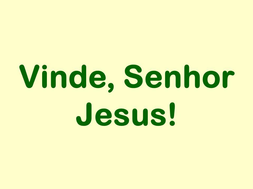 Vinde, Senhor Jesus!