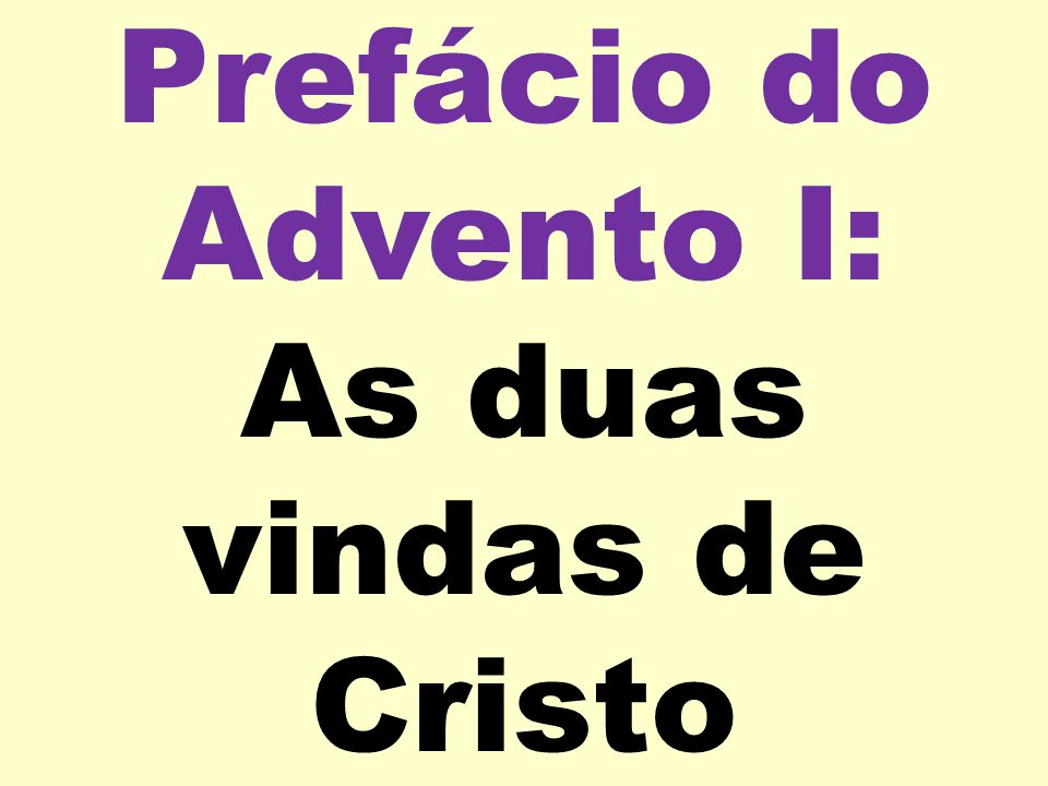 Prefácio do Advento I: As duas vindas de Cristo