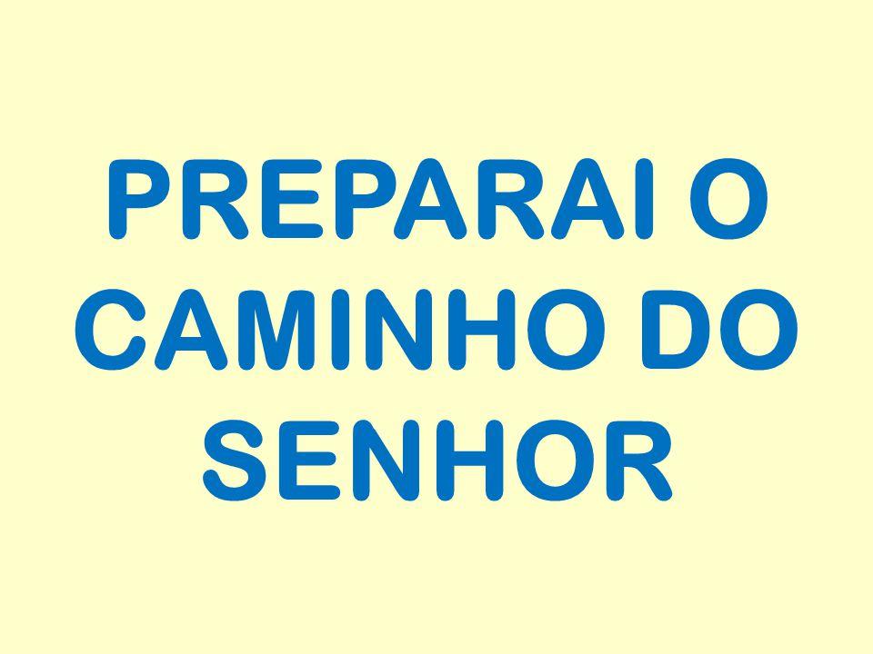 PREPARAI O CAMINHO DO SENHOR