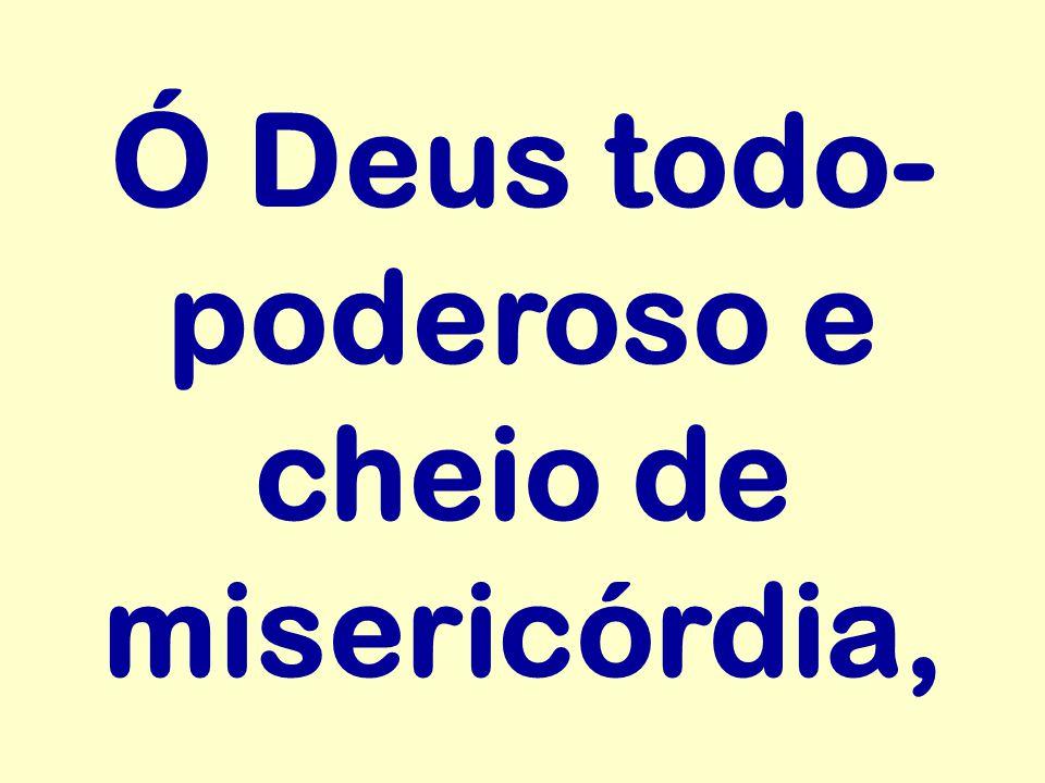 Ó Deus todo-poderoso e cheio de misericórdia,