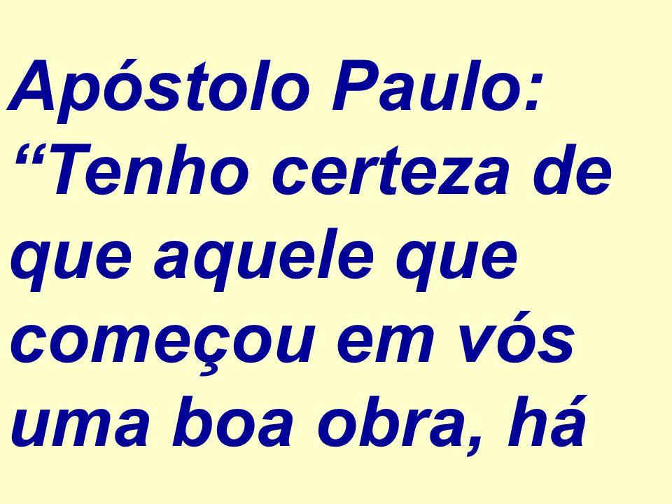 Apóstolo Paulo: Tenho certeza de que aquele que começou em vós uma boa obra, há