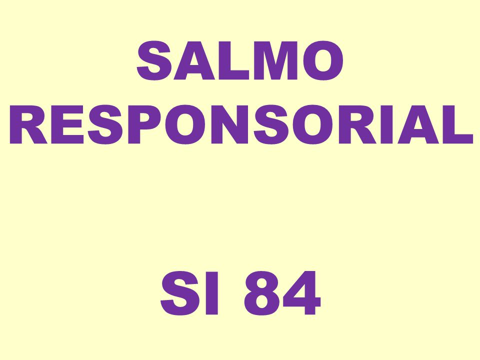 SALMO RESPONSORIAL Sl 84