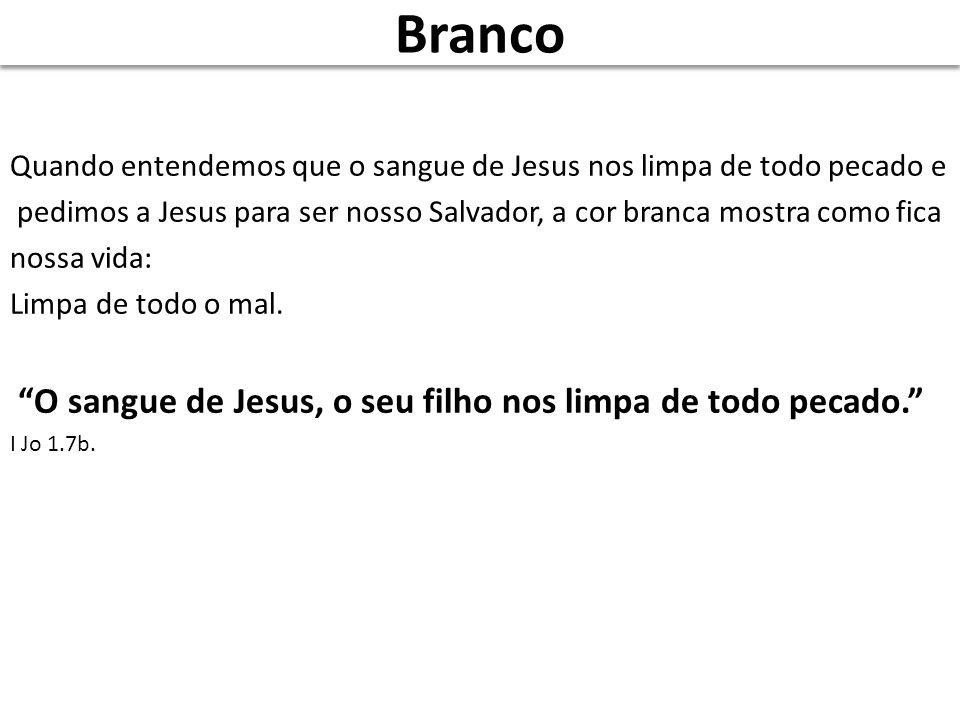 Branco O sangue de Jesus, o seu filho nos limpa de todo pecado.