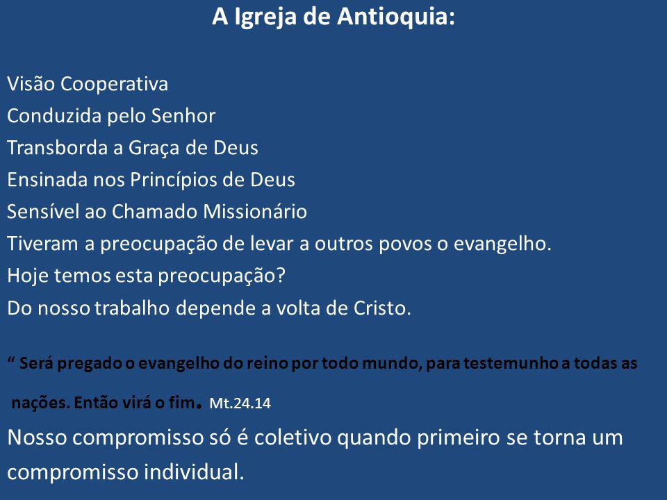 A Igreja de Antioquia: Visão Cooperativa. Conduzida pelo Senhor. Transborda a Graça de Deus. Ensinada nos Princípios de Deus.