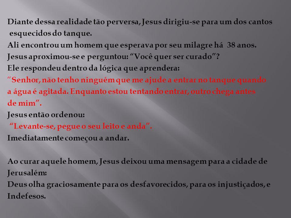 Diante dessa realidade tão perversa, Jesus dirigiu-se para um dos cantos