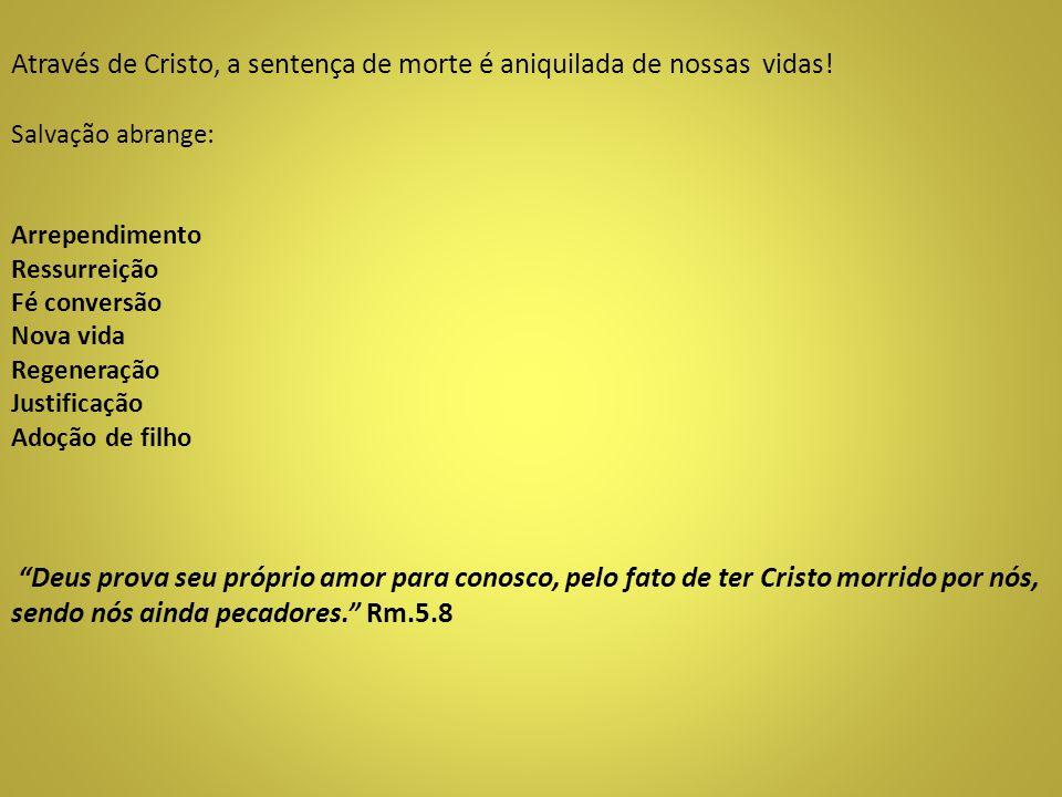 Através de Cristo, a sentença de morte é aniquilada de nossas vidas!