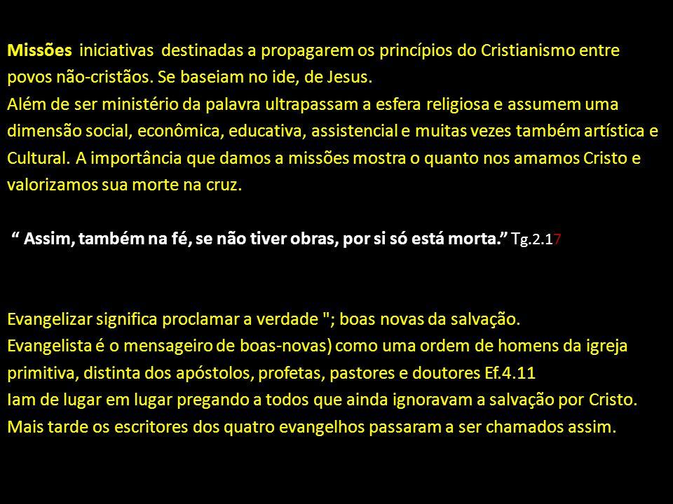 Missões iniciativas destinadas a propagarem os princípios do Cristianismo entre povos não-cristãos.