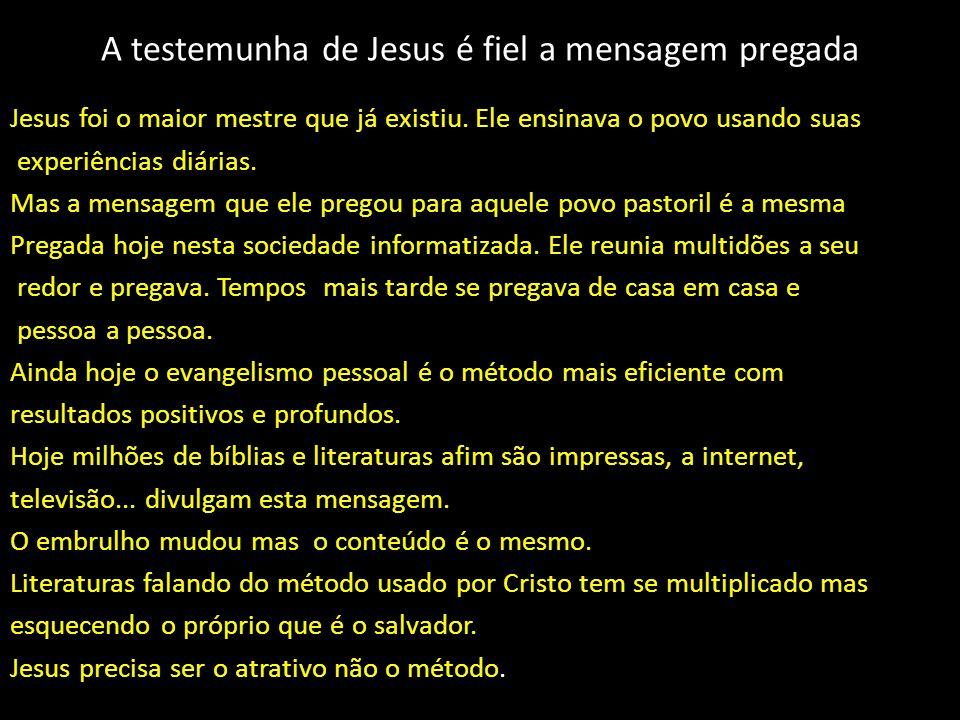A testemunha de Jesus é fiel a mensagem pregada