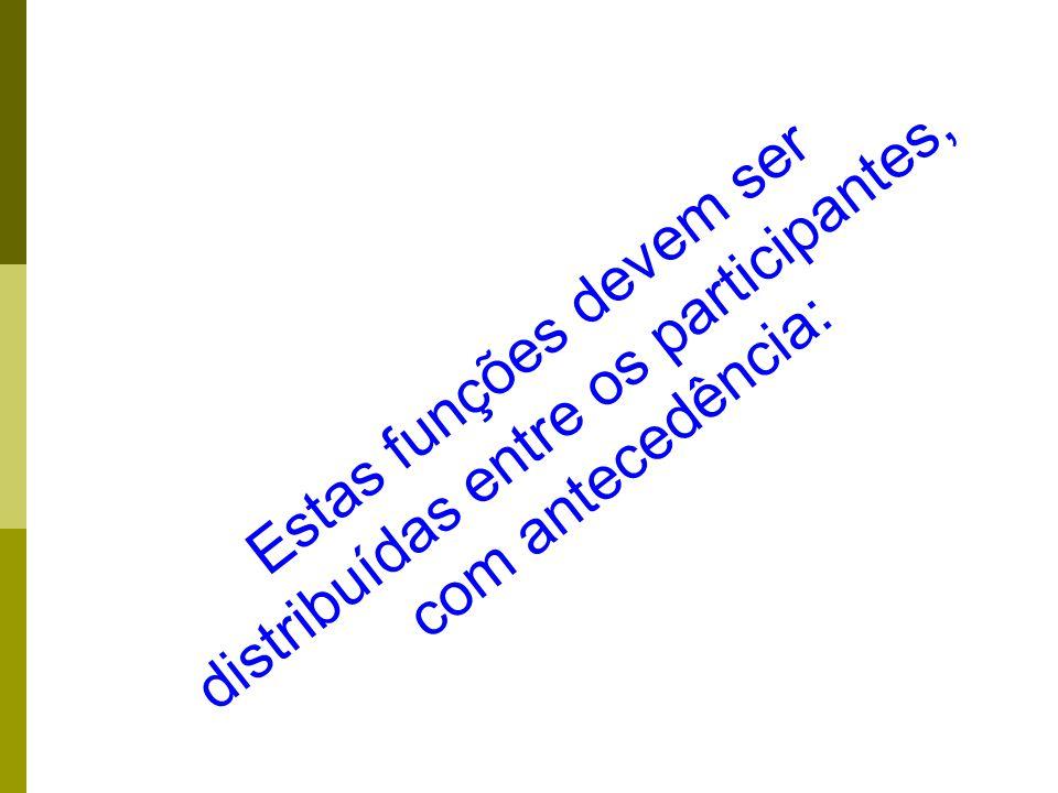 Estas funções devem ser distribuídas entre os participantes, com antecedência: