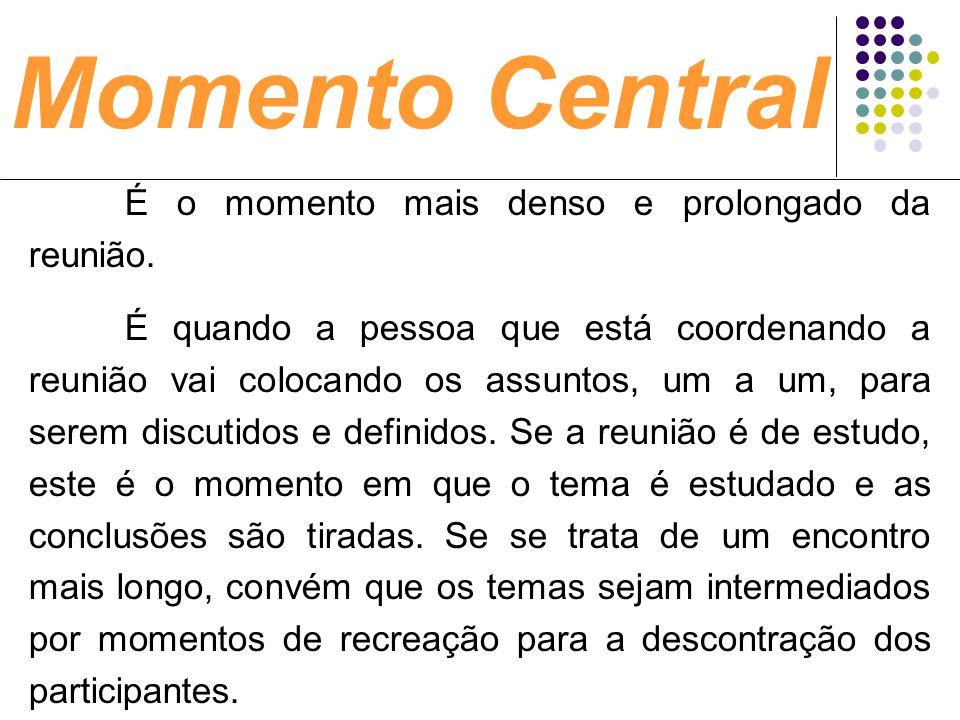 Momento Central É o momento mais denso e prolongado da reunião.
