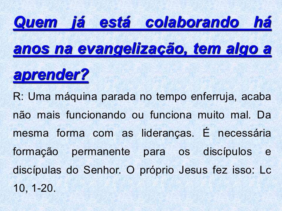 Quem já está colaborando há anos na evangelização, tem algo a aprender