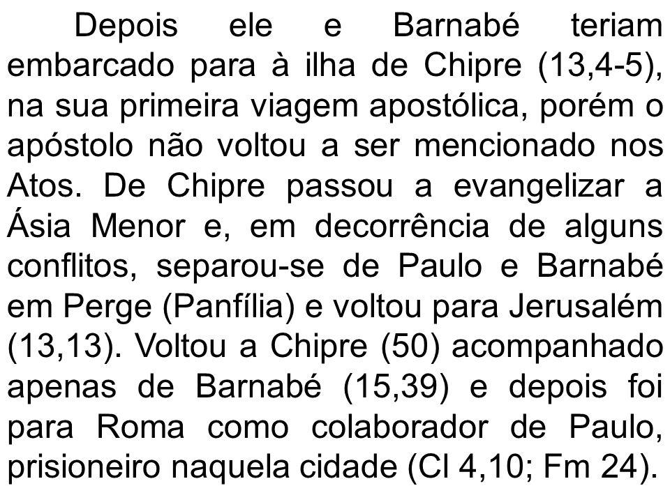 Depois ele e Barnabé teriam embarcado para à ilha de Chipre (13,4-5), na sua primeira viagem apostólica, porém o apóstolo não voltou a ser mencionado nos Atos.
