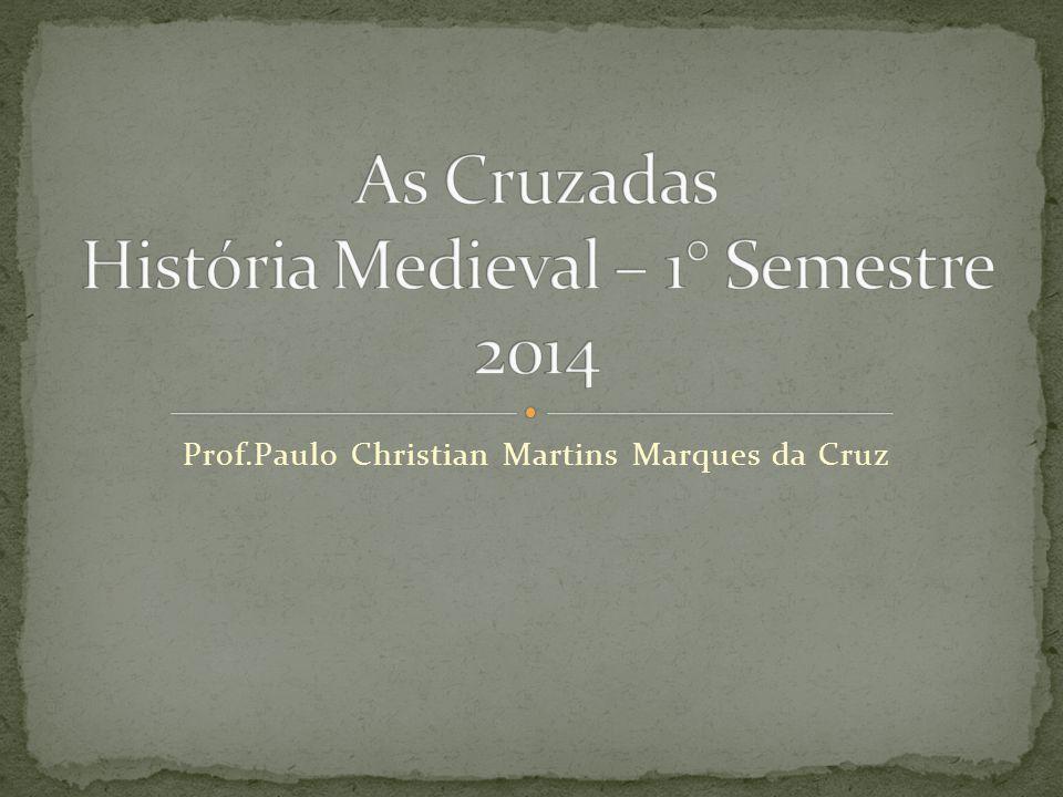 As Cruzadas História Medieval – 1° Semestre 2014