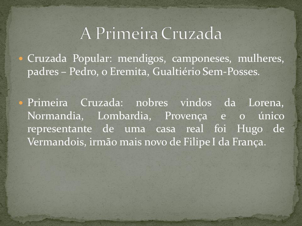 A Primeira Cruzada Cruzada Popular: mendigos, camponeses, mulheres, padres – Pedro, o Eremita, Gualtiério Sem-Posses.