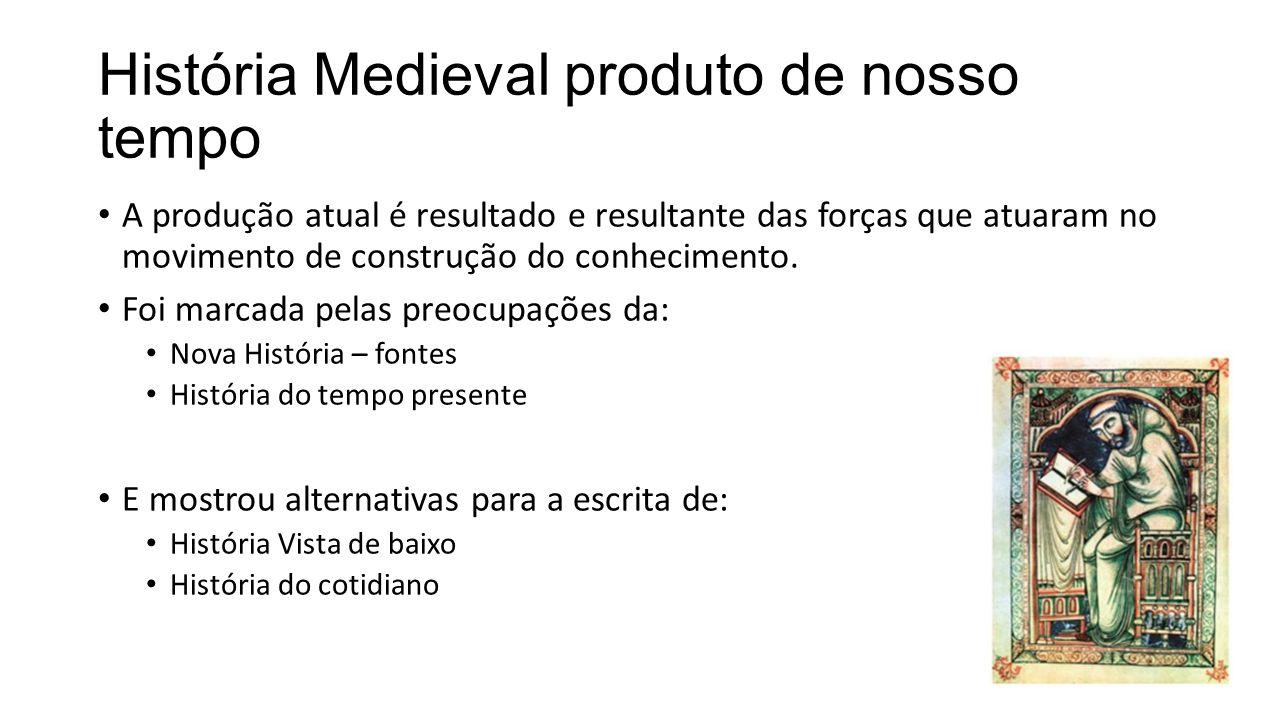 História Medieval produto de nosso tempo