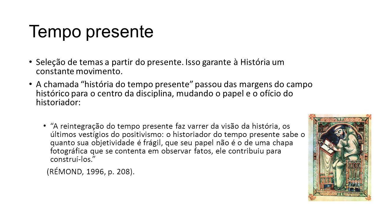 Tempo presente Seleção de temas a partir do presente. Isso garante à História um constante movimento.