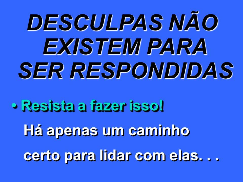 DESCULPAS NÃO EXISTEM PARA SER RESPONDIDAS