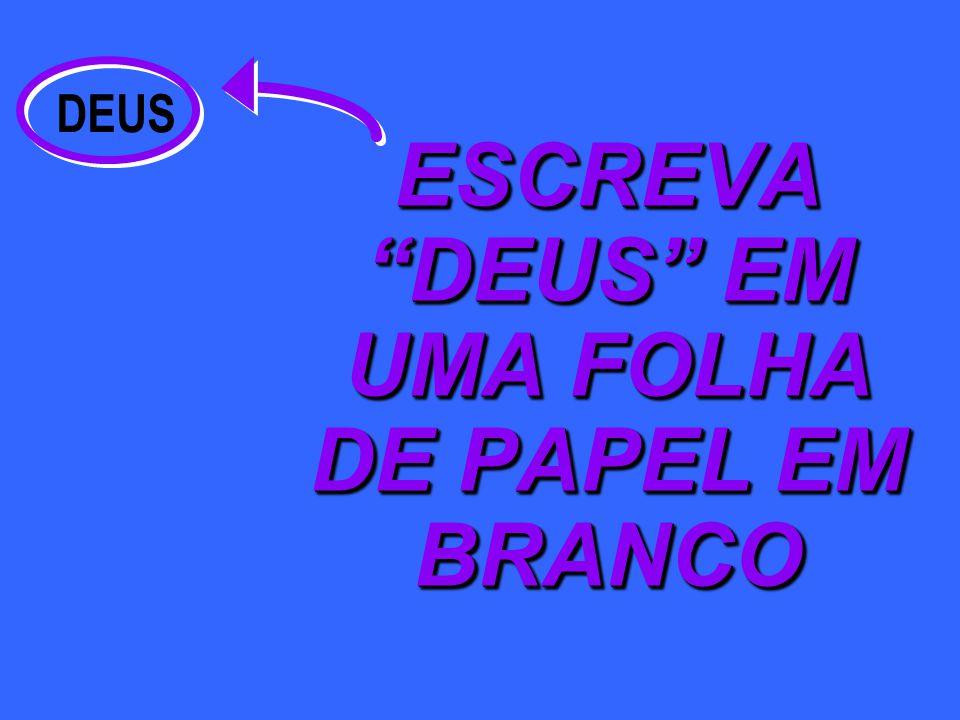 ESCREVA DEUS EM UMA FOLHA DE PAPEL EM BRANCO