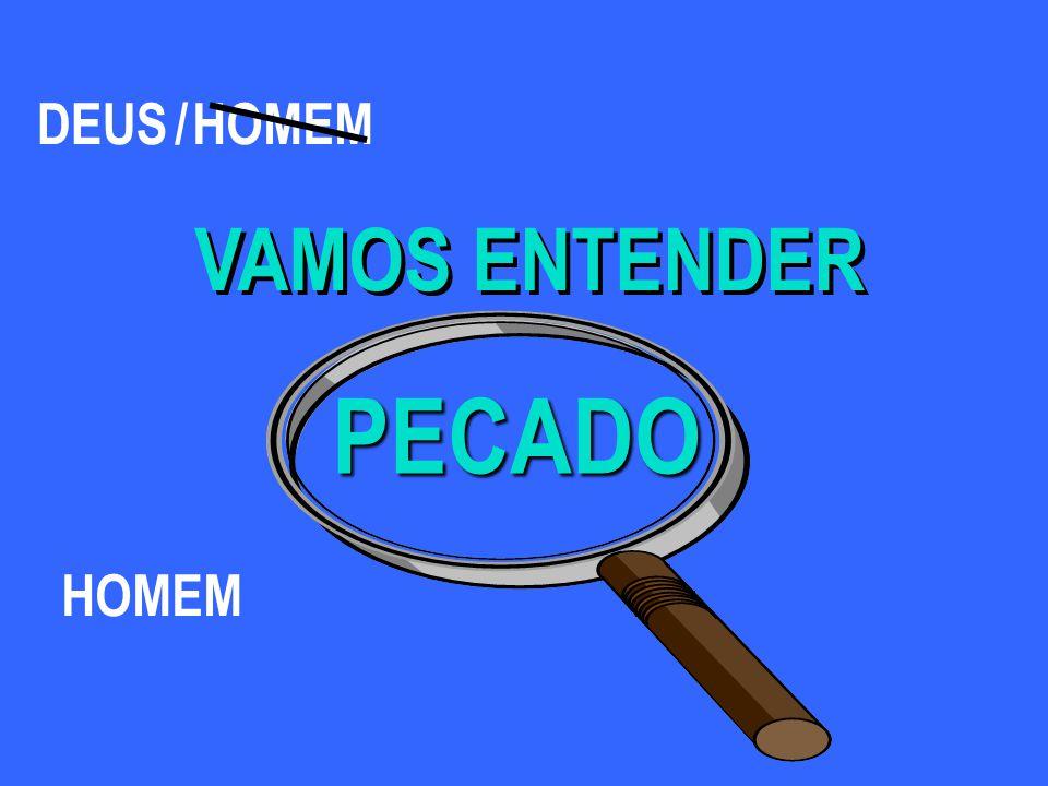 DEUS / HOMEM VAMOS ENTENDER PECADO HOMEM