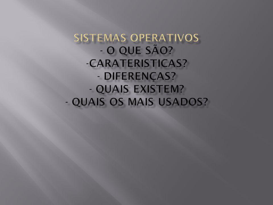 Sistemas operativos - o que são. -Carateristicas. - diferenças