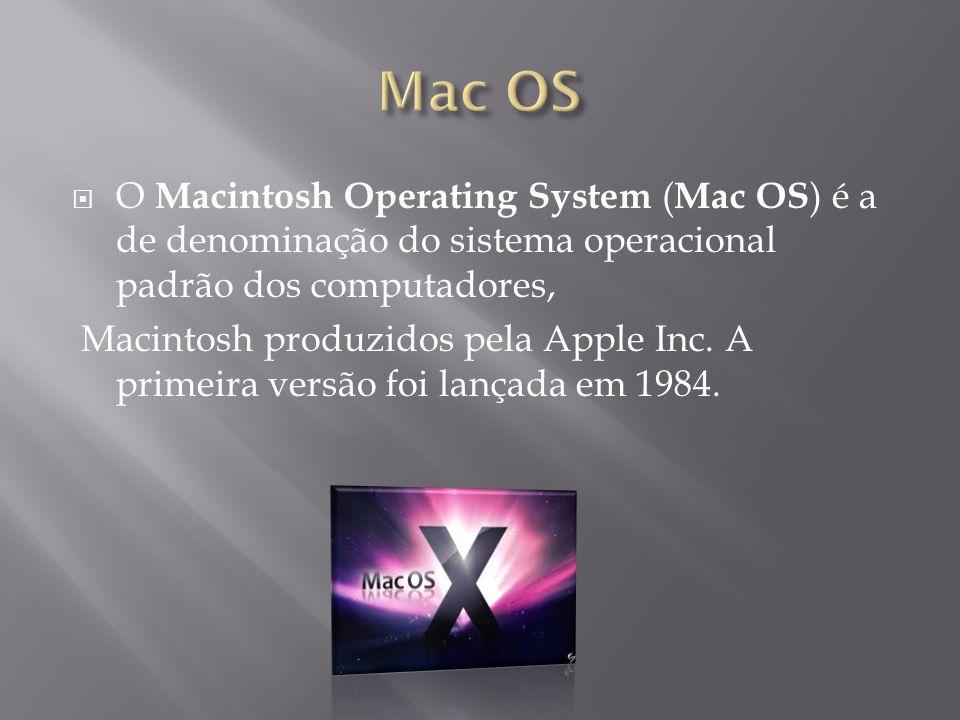 Mac OS O Macintosh Operating System (Mac OS) é a de denominação do sistema operacional padrão dos computadores,