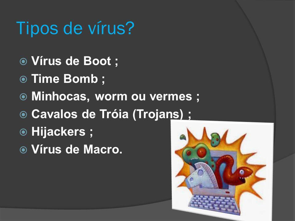 Tipos de vírus Vírus de Boot ; Time Bomb ; Minhocas, worm ou vermes ;