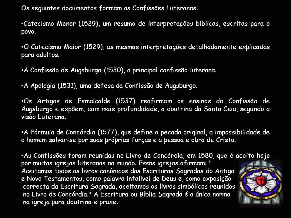 Os seguintes documentos formam as Confissões Luteranas: