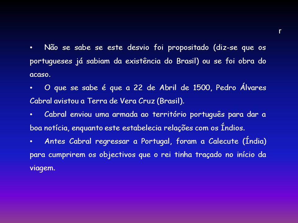 r Não se sabe se este desvio foi propositado (diz-se que os portugueses já sabiam da existência do Brasil) ou se foi obra do acaso.