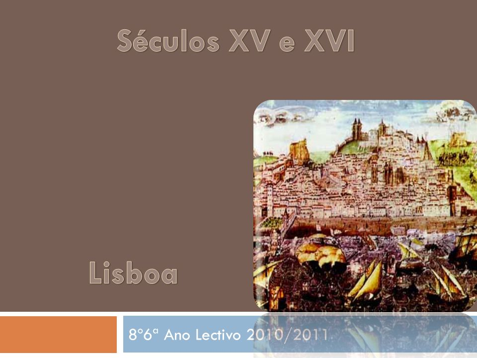 Séculos XV e XVI Lisboa 8º6ª Ano Lectivo 2010/2011