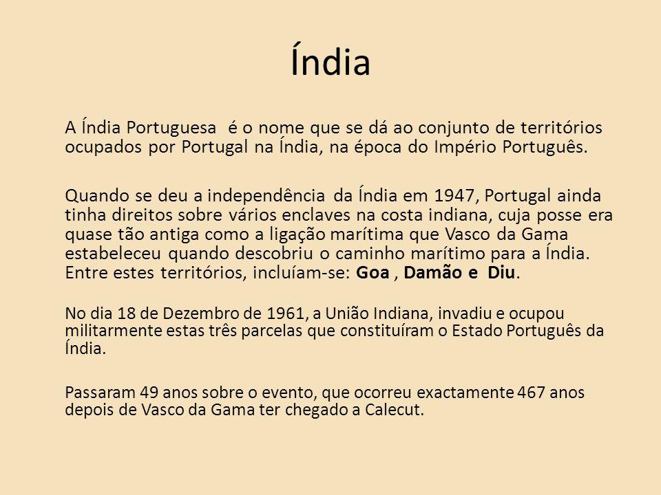 Índia A Índia Portuguesa é o nome que se dá ao conjunto de territórios ocupados por Portugal na Índia, na época do Império Português.