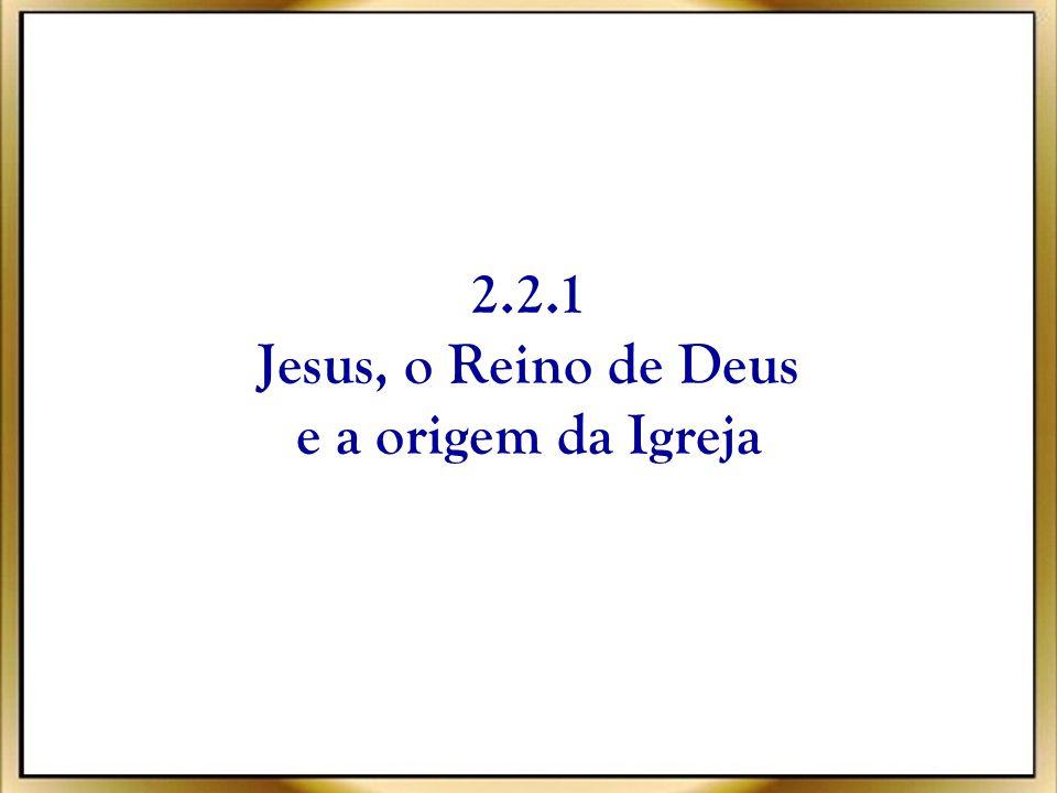 2.2.1 Jesus, o Reino de Deus e a origem da Igreja