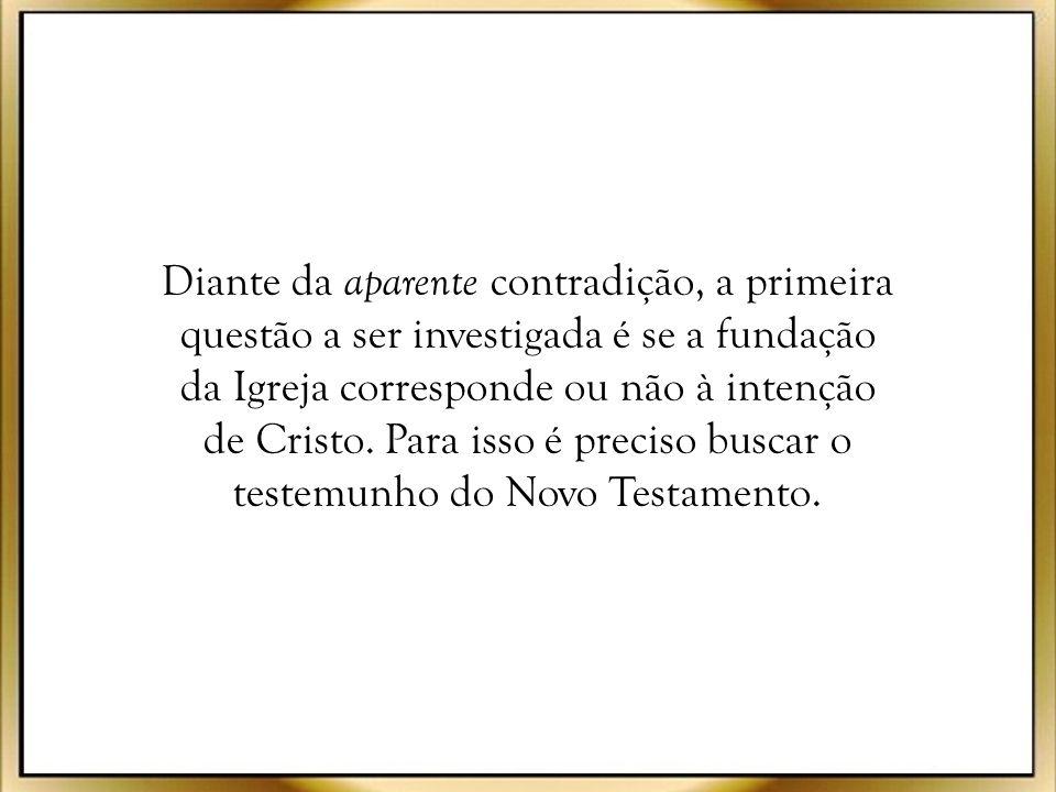 Diante da aparente contradição, a primeira questão a ser investigada é se a fundação da Igreja corresponde ou não à intenção de Cristo.