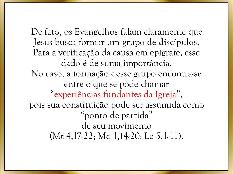 De fato, os Evangelhos falam claramente que Jesus busca formar um grupo de discípulos.