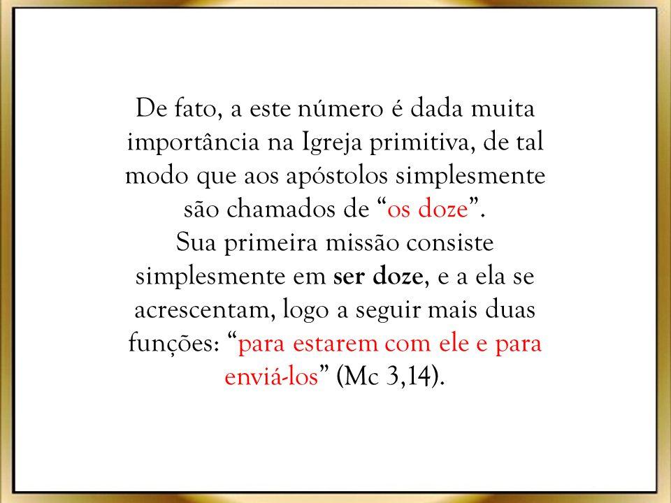 De fato, a este número é dada muita importância na Igreja primitiva, de tal modo que aos apóstolos simplesmente são chamados de os doze .