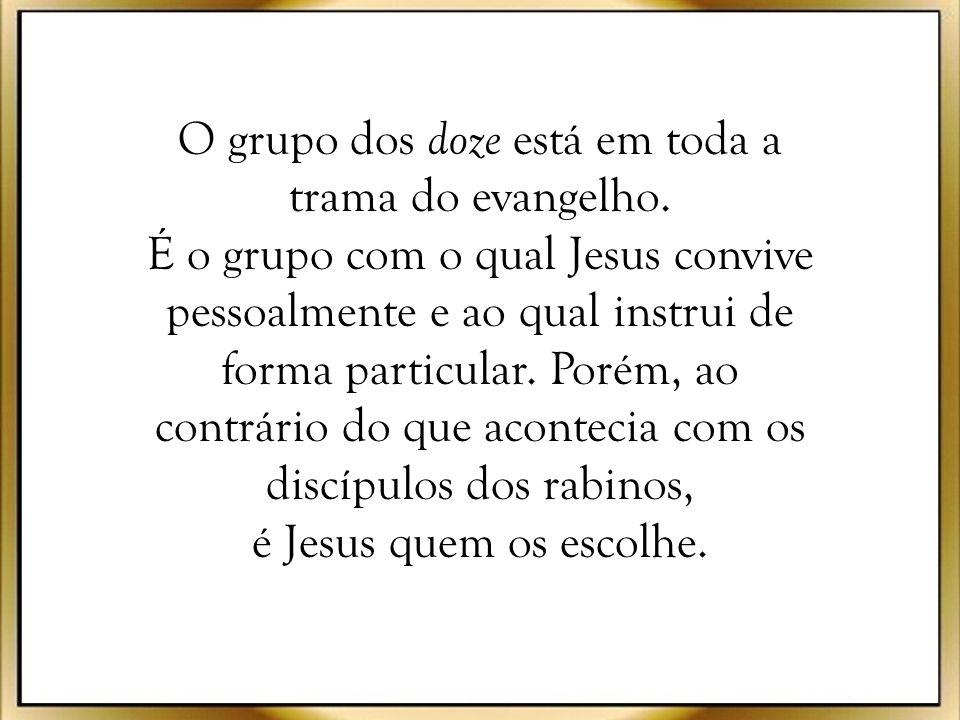 O grupo dos doze está em toda a trama do evangelho
