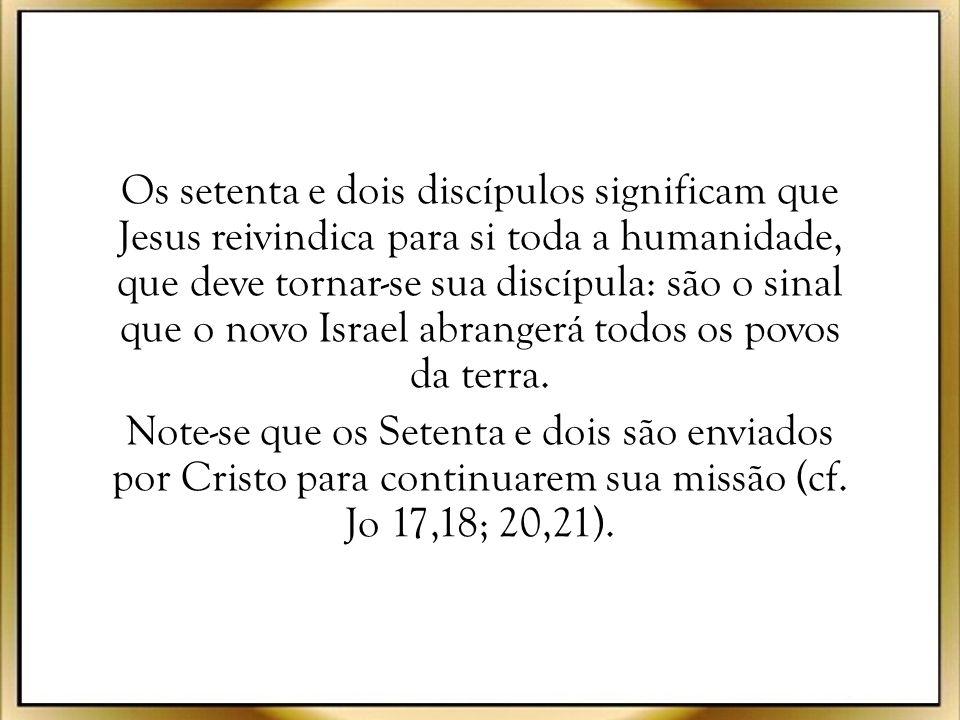 Os setenta e dois discípulos significam que Jesus reivindica para si toda a humanidade, que deve tornar-se sua discípula: são o sinal que o novo Israel abrangerá todos os povos da terra.