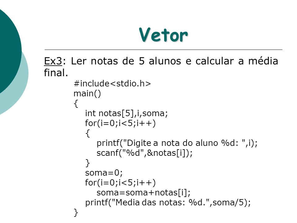 Vetor Ex3: Ler notas de 5 alunos e calcular a média final.