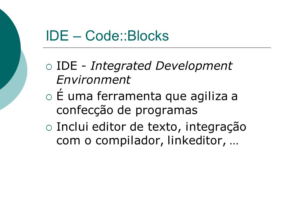 IDE – Code::Blocks IDE - Integrated Development Environment