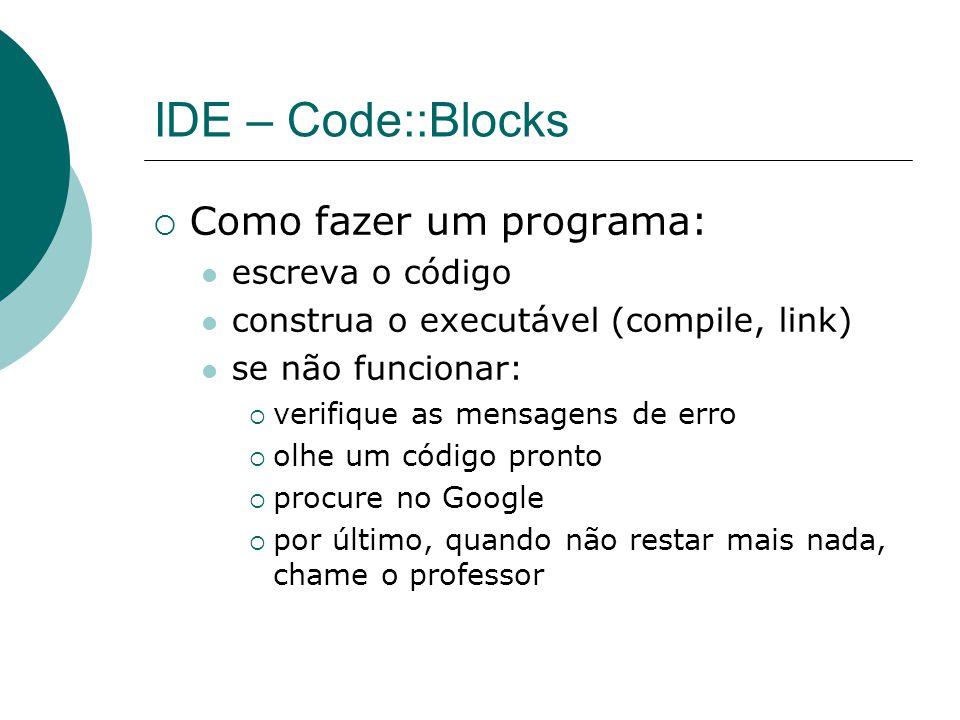 IDE – Code::Blocks Como fazer um programa: escreva o código