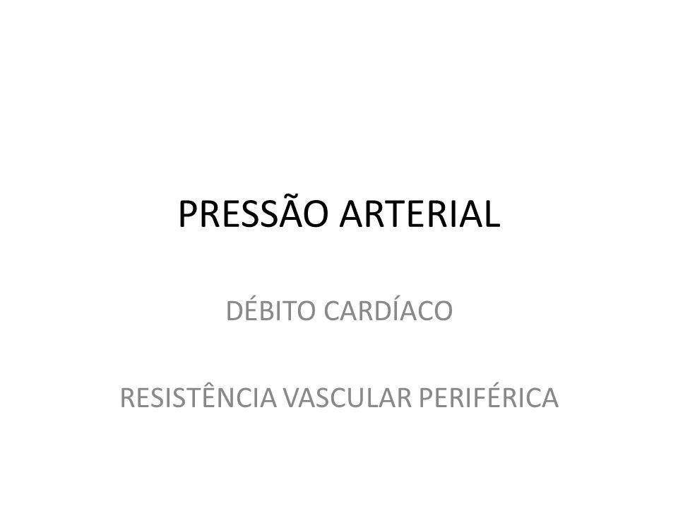 DÉBITO CARDÍACO RESISTÊNCIA VASCULAR PERIFÉRICA