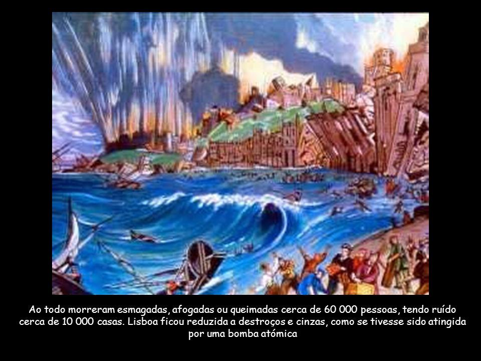 Ao todo morreram esmagadas, afogadas ou queimadas cerca de 60 000 pessoas, tendo ruído cerca de 10 000 casas.