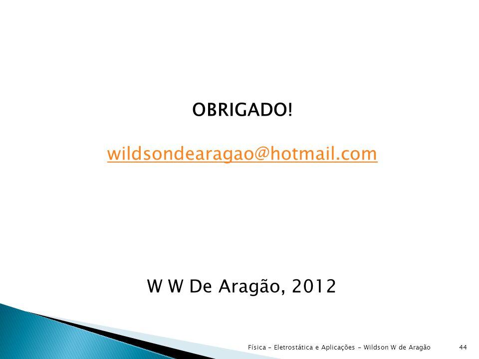OBRIGADO! wildsondearagao@hotmail.com W W De Aragão, 2012