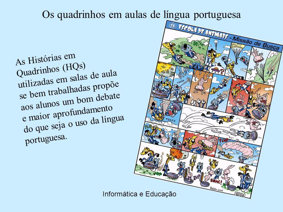 As Histórias em Quadrinhos (HQs) utilizadas em salas de aula se bem trabalhadas propõe aos alunos um bom debate e maior aprofundamento do que seja o uso da língua portuguesa.