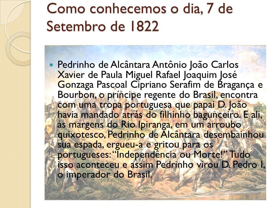 Como conhecemos o dia, 7 de Setembro de 1822