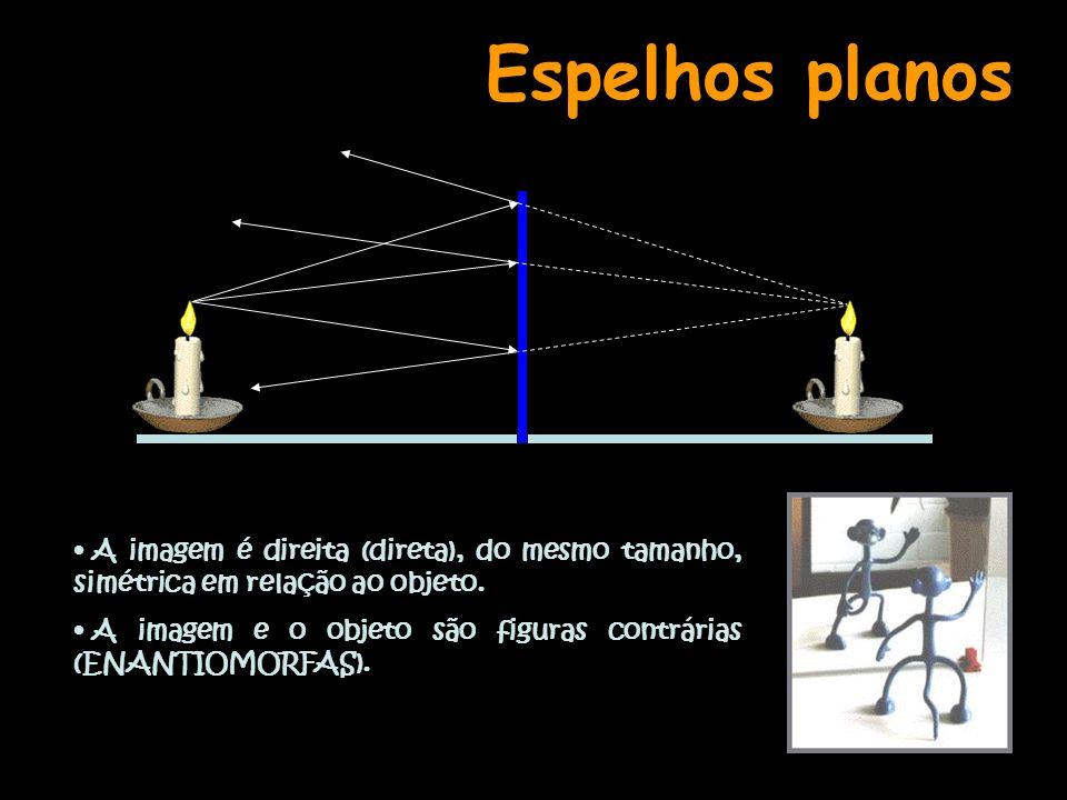 Espelhos planos A imagem é direita (direta), do mesmo tamanho, simétrica em relação ao objeto.