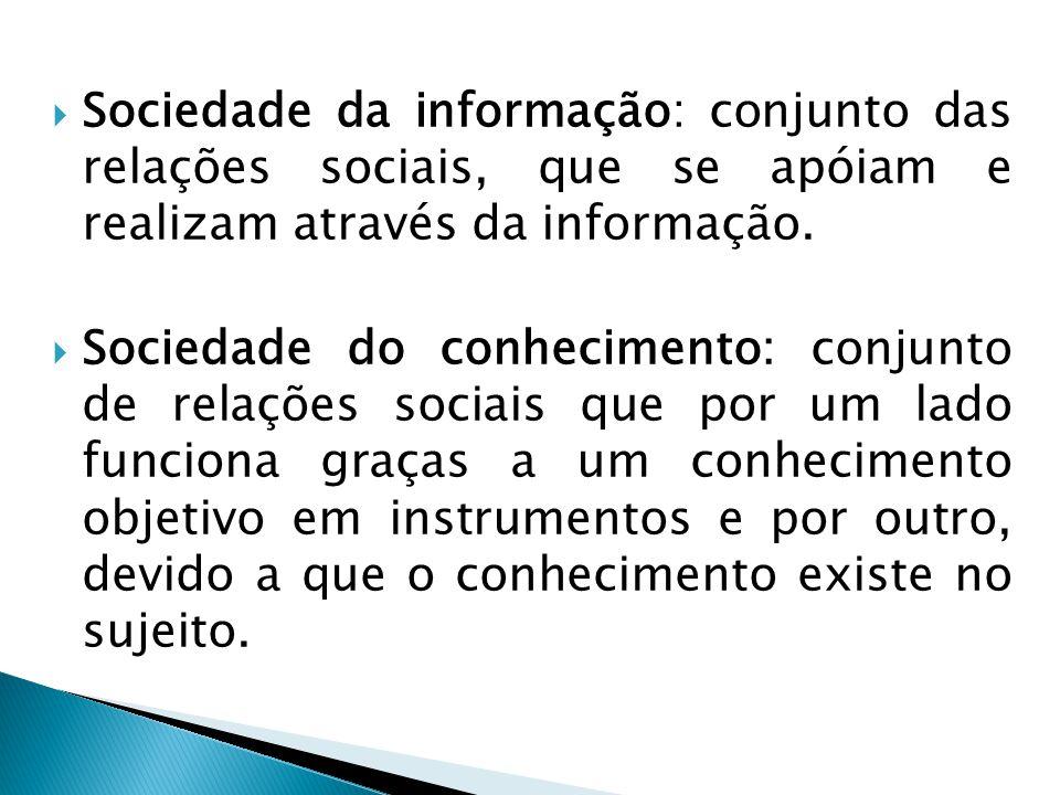 Sociedade da informação: conjunto das relações sociais, que se apóiam e realizam através da informação.
