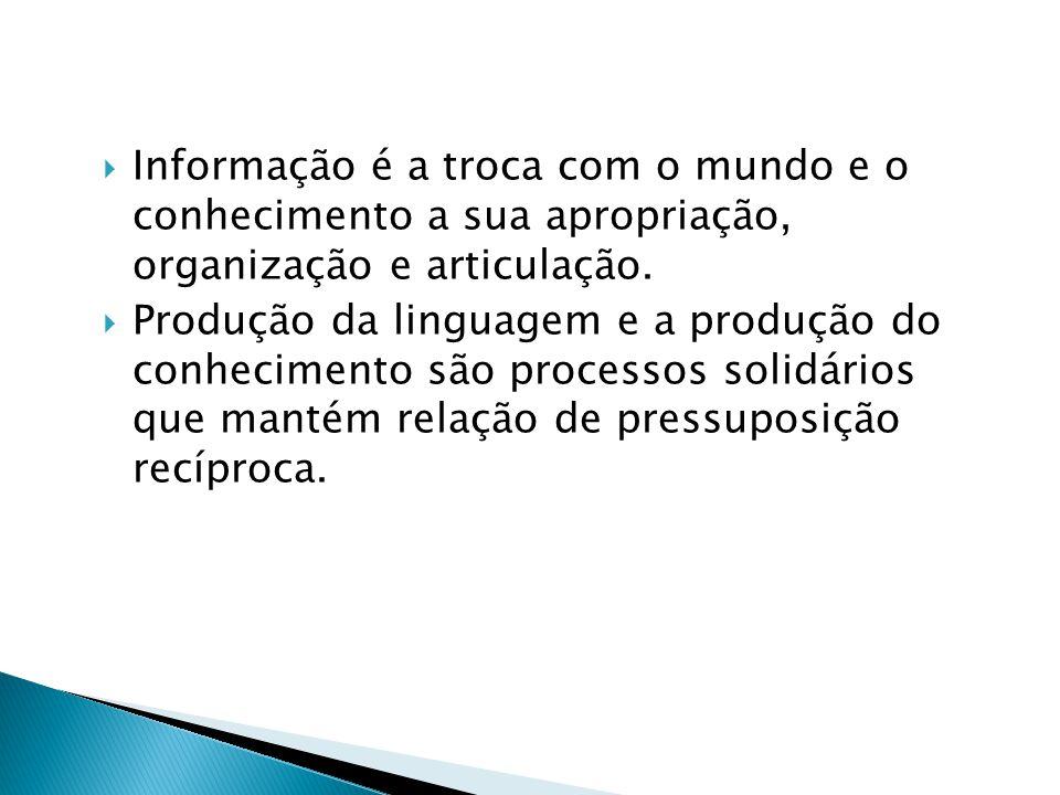 Informação é a troca com o mundo e o conhecimento a sua apropriação, organização e articulação.