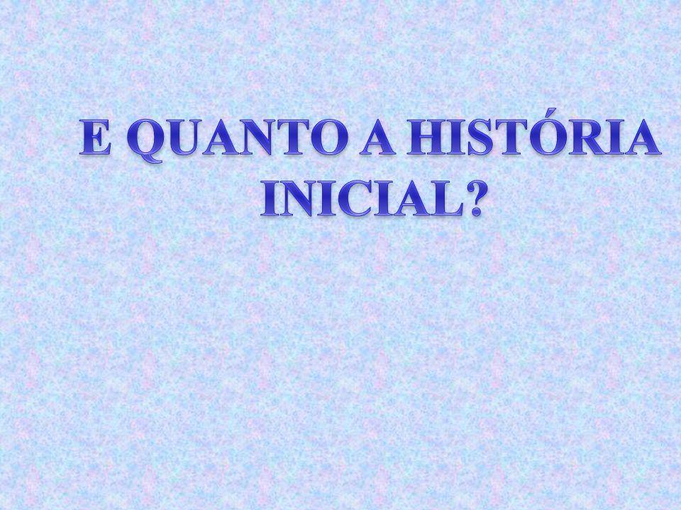E QUANTO A HISTÓRIA INICIAL